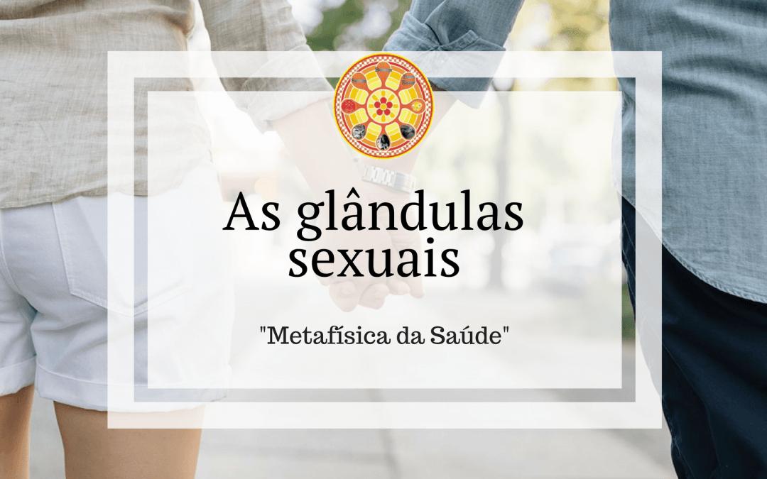 As glândulas sexuais – Metafísica da Saúde