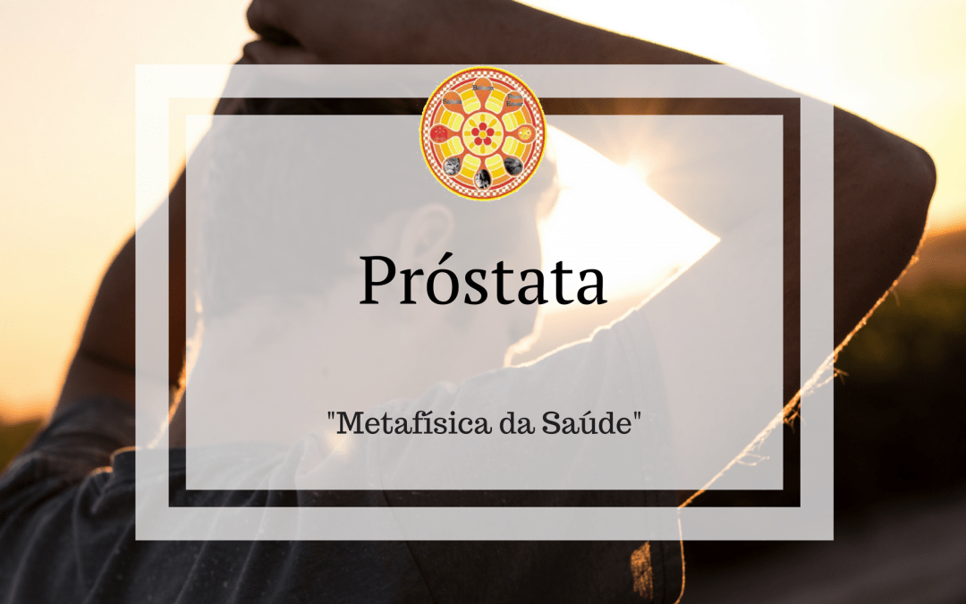 Próstata – Metafísica da Saúde