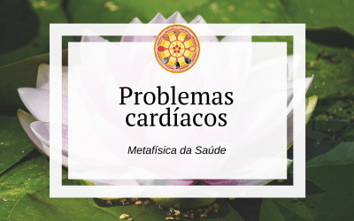 Problemas cardíacos – Metafísica da Saúde