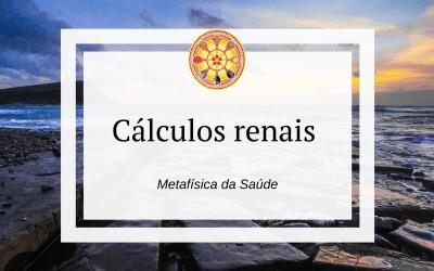 Cálculos renais – Metafísica da Saúde